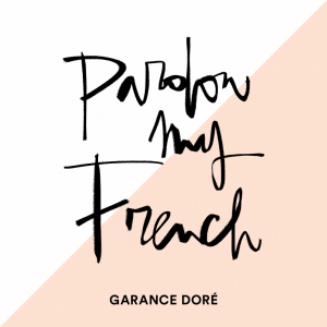 pardon-my-french-garance-dore-blog-as-i-am-blog-lifestyle-et-good-vibes