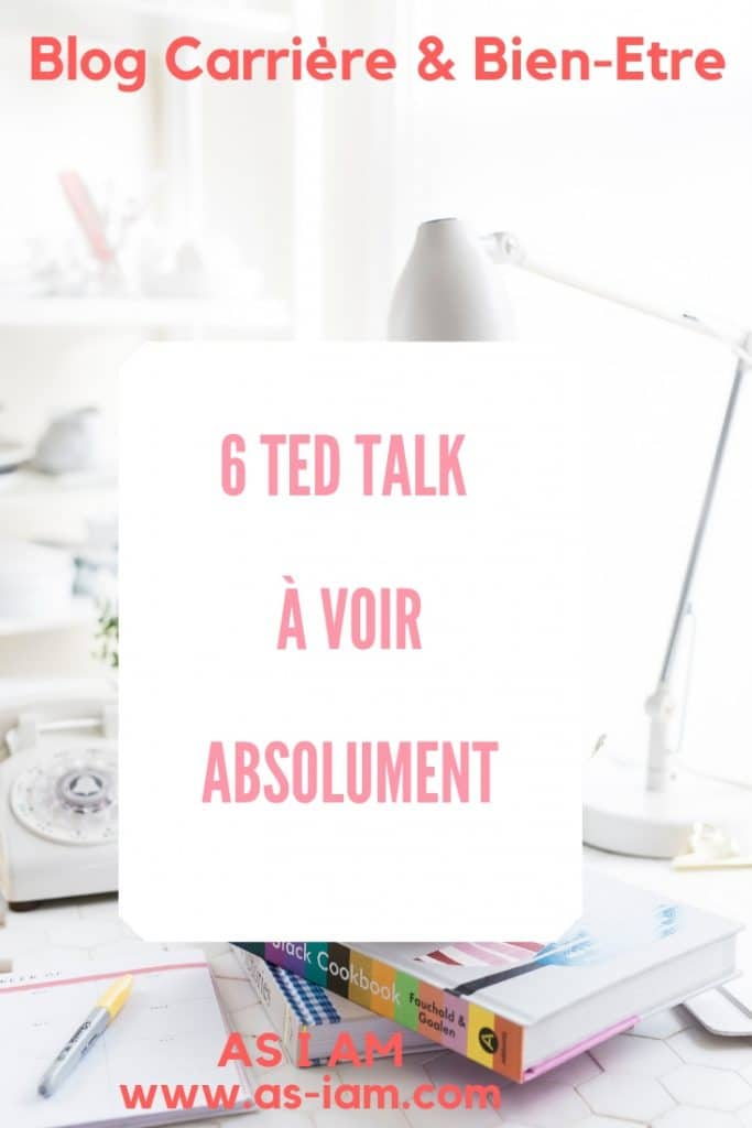 as-i-am-carriere-blog-carriere-et-bien-etre-6-ted-talk-a-voir-absolument