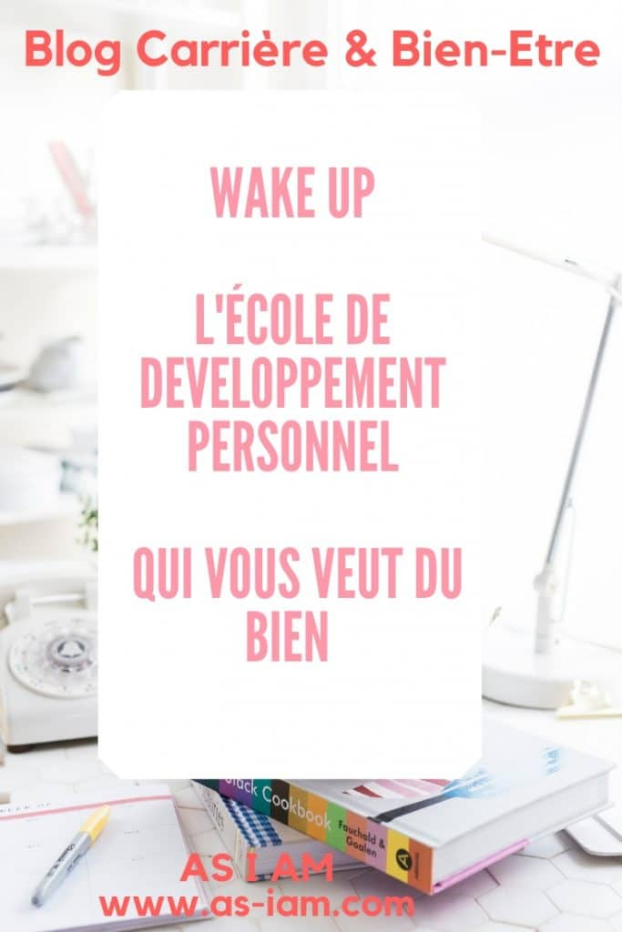 as-i-am-blog-carriere-et-bien-etre-wake-up-ecole-de-developpement-personnel